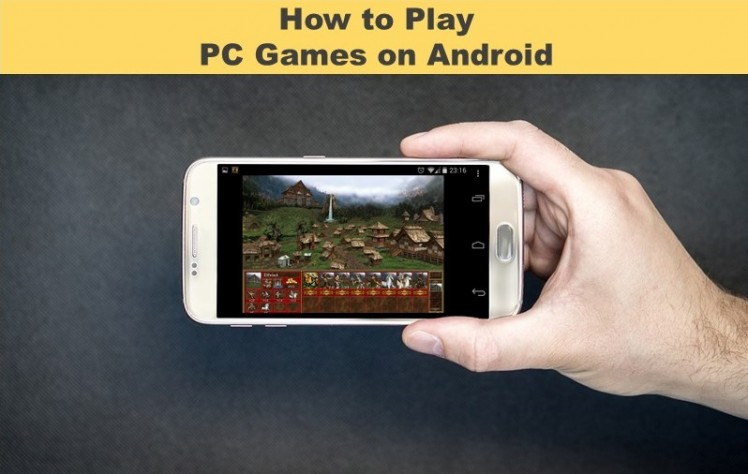 How Anyone Can Play Pc Games On Android